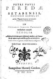 Petri Pauli Peredae ....In Michaelis Ioannis Paschalii methodum curandi scholia. Addita in extremo operis disputatio medica, an cannabis, & aqua, in qua mollitur, possint aërem inficere. Opus recens recognitum, & indicibus suis insignitum