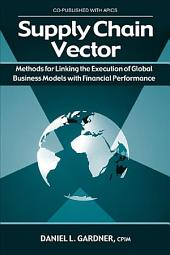 Supply Chain Vector: Methods for Linking the Execution of Global Business Models with Financial Performance