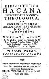 BIBLIOTHECA HAGANA HISTORICO-PHILOLOGICO-THEOLOGICA, AD CONTINUATIONEM BIBLIOTHECAE BREMENSIS NOVAE CONSTRUCTA.: CLASSIS PRIMAE.. FASCICULUS PRIMUS