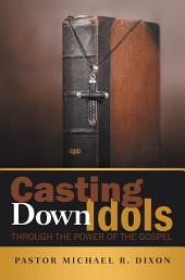 Casting Down Idols: Through the Power of the Gospel