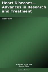 Heart Diseases—Advances in Research and Treatment: 2013 Edition