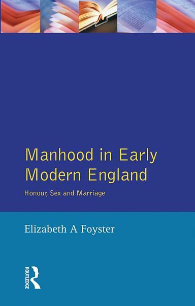 Manhood in Early Modern England PDF