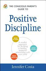 The Conscious Parent s Guide to Positive Discipline PDF