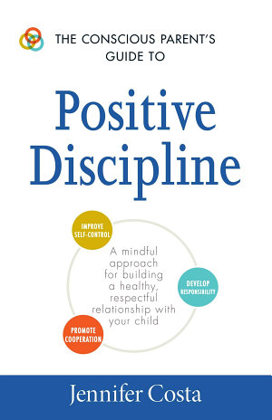 The Conscious Parent s Guide to Positive Discipline