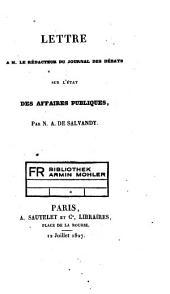 """Lettre à M. le Rédacteur du """"Journal des Débats"""", sur l'état des affaires publiques"""