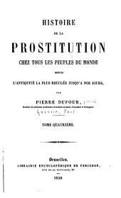 Histoire de la prostituion chez tous les peuples du monde: depuis l'antiquité la plus reculée jusqu'à nos jours, Volume4