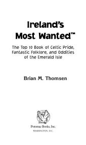 Ireland's Most Wanted™: The Top 10 Book of Celtic Pride, Fantastic Folklore, and Oddities of the Emerald Isle