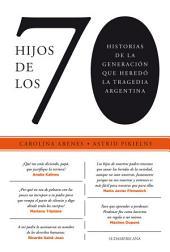 Hijos de los 70: Historias de la generación que heredó la tragedia argentina