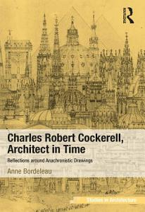 Charles Robert Cockerell  Architect in Time PDF