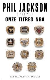 Phil Jackson - Un coach, Onze titres NBA: Les secrets du succès