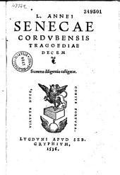L. Annei Senecae Cordubensis Tragoediae decem. Summa diligentia castigatae