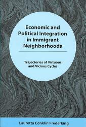 Economic and Political Integration in Immigrant Neighborhoods: Trajectories of Virtuous and Vicious Cycles