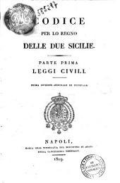 Codice per lo Regno delle Due Sicilie. Parte prima [-sesta]: Leggi civili