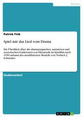Spiel mir das Lied vom Drama: Ein Überblick über die dramaturgischen, narrativen und sensorischen Funktionen von Filmmusik im Spielfilm nach 1950 anhand des modifizierten Modells von Norbert J. Schneider