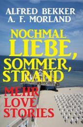 Nochmal Liebe, Sommer, Strand: Love-Stories