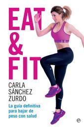 Eat & Fit: La guía definitiva para bajar de peso con salud
