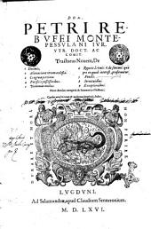 Dom. Petri Rebuffi Montepessulani ... Tractatus nouem, De 1 Decimis, 2 Alienatione rerum ecclesiae. 3 Congrua portione. 4 Pacificis possessoribus. 5 Nominationibus. 6 Repetit. l. vnic. c. de sentent. quae pro eo quod interest, proferuntur. 7 Feudis. 8 Seruitutibus. 9 Exceptionibus. Nunc demùm recogniti & summarijs illustrati.. Quibus accessit rerum & verborum locupletiss. index