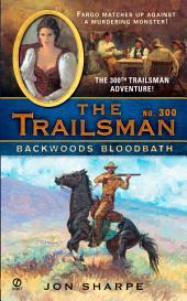 The Trailsman #300: Backwoods Bloodbath