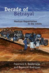 Decade of Betrayal: Mexican Repatriation in the 1930s, Revised Edition.