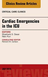 Cardiac Emergencies in the ICU , An Issue of Critical Care Clinics, E-Book