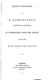 Select treatises ... in controversy with the Arians: translated , with notes and indices, Volume 1
