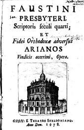Faustini Presbyteri, scriptoris seculi quarti, et fidei orthodoxae adversus Arianos, vindicis acerrimi opera