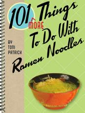 101 More Things To Do With Ramen Noodles PDF
