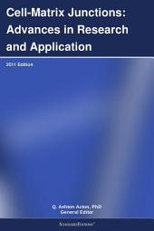 Cell-Matrix Junctions: Advances in Research and Application: 2011 Edition
