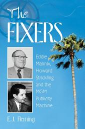 The Fixers: Eddie Mannix, Howard Strickling and the MGM Publicity Machine