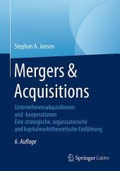 Mergers & Acquisitions: Unternehmensakquisitionen und -kooperationen. Eine strategische, organisatorische und kapitalmarkttheoretische Einführung, Ausgabe 6