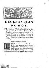 Déclaration du Roi, qui révoque l'Arrêt du Conseil du 20 Novembre 1751, & les Lettres-Patentes du 28 Janvier 1752; ordonne en conséquence qu'on se regle à l'avenir, pour tout ce qui concerne l'Administration de l'Hôpital Général de Paris, & autres y unis, comme avant l'année 1749: Donnée à Versailles le 15 Mars 1758