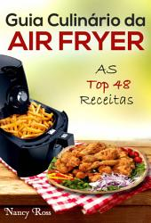 Guia Culinário da Air Fryer: As Top 48 Receitas