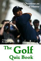 The Golf Quiz Book: 250 Questions on Golf History