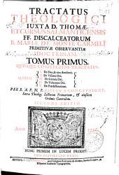Tractatus theologici iuxta D. Thomae et Cursus Salmanticensis FF. Discalceatorum B. Mariae de Monte Carmeli ...: Quinque complectens tractatus, quorum I. De Deo [et] eius, attributis ; II. De visione Dei ; III. De scientia Dei ; IV. De voluntate Dei ; V. De praedestinatione. Tomus primus