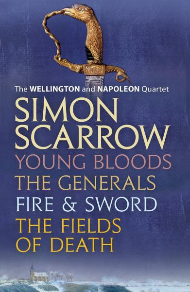 The Wellington and Napoleon Quartet  Young Bloods  The Generals  Fire and Sword  Fields of Death
