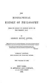 The Biographical History of Philosophy: From Its Origin in Greece Down to the Present Day, Volumes 1-2