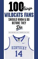 100 Things Wildcats Fans Should Know   Do Before They Die PDF