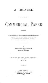 A Treatise on the Law of Commercial Paper: Containing a Full Statement of Existing American and Foreign Statutes, Together with the Text of the Commercial Codes of Great Britain, France, Germany and Spain, Volume 1