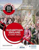 Engaging with AQA GCSE (9–1) History: Elizabethan England, c1568–1603 British depth study