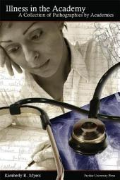 Illness in the Academy: A Collection of Pathographies by Academics