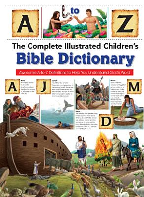The Complete Illustrated Children s Bible Dictionary