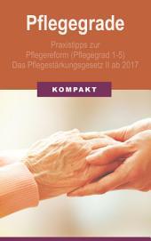 Pflegegrade: Praxistipps zur Pflegereform (Pflegegrad 1-5) - Das Pflegestärkungsgesetz II ab 2017