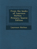 From the Books of Laurence Hutton - Primary Source Edition