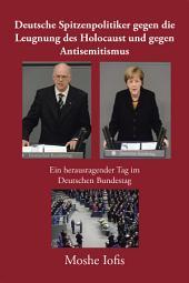 Deutsche Spitzenpolitiker Gegen Die Leugnung Des Holocaust Und Gegen Antisemitismus: Ein Herausragender Tag Im Deutschen Bundestag