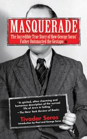 Masquerade: The Incredible True Story of How George Soros' Father Outsmarted the Gestapo