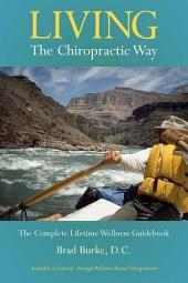 Living the Chiropractic Way - The Complete Lifetime Wellness Guide