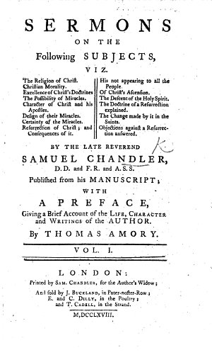 Sermons on the Following Subjects  viz  The Religion of Christ  Christian Morality     By the late Reverend S  Chandler     Published from his manuscript  with a preface  giving a brief account of the life  character and writings of the author  By Thomas Amory   With a portrait