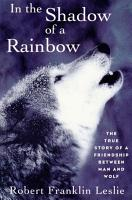 In the Shadow of a Rainbow  The True Story of a Friendship Between Man and Wolf PDF