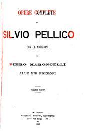 Opere complete ...: con le Addizioni di Piero Maroncelli alle Mie prigione