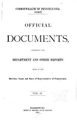Official Documents  Comprising the Department and Other Reports Made to the Governor  Senate and House of Representatives of Pennsylvania PDF